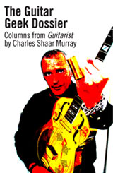 Charles Shaar Murray Guitar Geek Dossier ebook Aaaargh Press